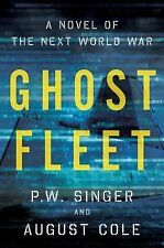 Ghost Fleet : A Novel of the Next World War by August Cole and P. W. Singer...