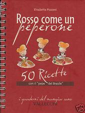 """Piazzesi Elisabetta Rosso come un peperone 50 ricette con il """"pepe del Brasile"""""""