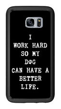 I Work Hard So My Dog Can Have A Better Life For Samsung Galaxy S7 G930 Case Cov