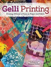 Gelli Printing : Printing Without a Press on Paper and Fabric by Suzanne...