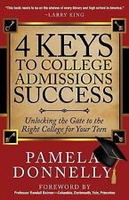 4 Keys to College Admissions Success : Unlocking the Gate to the Right...