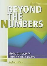 Beyond the Numbers : Making Data Work for Teachers and School Leaders by...