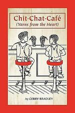 G, Chit-Chat-Café: Yarns From The Heart, Gerry Bradley, 9781449011000, Book