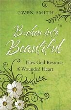 Broken into Beautiful : Let God Restore Your Wounded Heart by Gwen Smith...