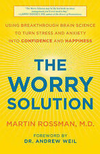 The Worry Solution: Using Breakthrough Brain Science to Turn Stress and...