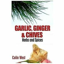 Herbs and Spices - Ginger, Garlic and Chives : All about Ginger, Chives and...