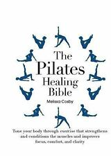 The Pilates Healing Bible: Tone Your Body with This Gentle, Effective Exercise S