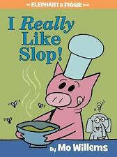 An Elephant and Piggie Book: I Really Like Slop! by Mo Willems (2015, Hardcover)