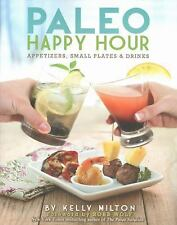 Paleo Happy Hour: Appetizers, Small Plates & Drinks by Milton, Kelly