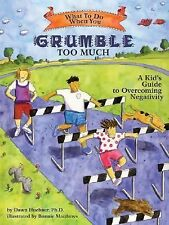 """""""What to Do"""" Guides for Kids Ser.: What to Do When You Grumble Too Much : A..."""