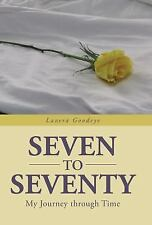 Seven to Seventy : My Journey Through Time by Lavera Goodeye (2013, Hardcover)