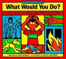 What Would You Do?: A Kid's Guide to Tricky and Sticky Situations by Schwartz,