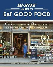 Bi-Rite Market's Eat Good Food: A Grocer's Guide to Shopping, Cooking & Creatin