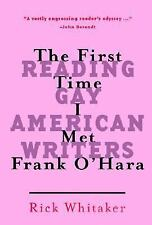 The First Time I Met Frank O'Hara: Reading Gay American Writers, Whitaker, Rick,