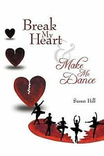 Break My Heart and Make Me Dance by Susan Hill (2012, Paperback)