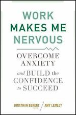 Work Makes Me Nervous: Overcome Anxiety and Build the Confidence to Succeed, Lem