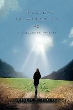 I Believe in Miracles : A Conversion Journey by Lourdes W. Arriola (2010,...