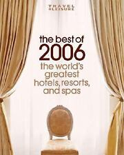 Travel + Leisure: The Best of 2006: The World's Greatest Hotels, Resorts, and Sp