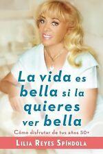 La Vida Es Bella Si la Quieres Ver Bella : Como Disfrutar Tus Anos 50+ by...