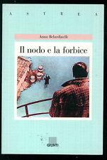 BELARDINELLI ANNA IL NODO E LA FORBICE GIUNTI 1999 ASTREA 67 PRIMA EDIZIONE