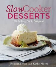 Slow Cooker Desserts : Oh So Easy, Oh So Delicious! by Roxanne Wyss and Kathy...