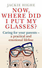 Now Where Did I Put My Glasses?: Caring for Your Parents - A Practical and...