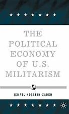 The Political Economy of U. S. Militarism by Ismael Hossein-Zadeh (2006,...