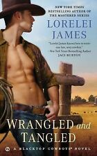 Wrangled and Tangled : A Blacktop Cowboys Novel 3 by Lorelei James (2015,...