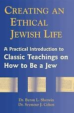 Creating an Ethical Jewish Life: A Practical Introduction to Classic Teachings o