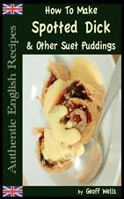 How to Make Spotted Dick and Other Suet Puddings by Geoff Wells (2013,...