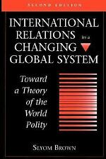 International Relations In A Changing Global System: Toward A Theory Of The Worl
