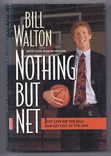 Nothing but Net : Just Give Me the Ball and Get Out of the Way by Bill Walton
