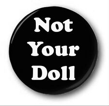 NOT YOUR DOLL - 1 inch / 25mm Button Badge - Cute Novelty Feminist