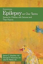 Epilepsy on Our Terms: Stories by Children with Seizures and Their Parents (The