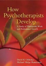 How Psychotherapists Develop : A Study of Therapeutic Work and Professional...