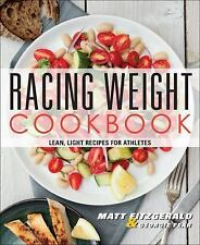 Racing Weight Cookbook : Lean, Light Recipes for Athletes by Matt Fitzgerald...
