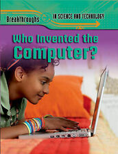 Who Invented the Computer? (Breakthroughs in Science and Technology), Snedden, R