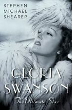 GLORIA SWANSON.. The Ultimate Star by Stephen Michael Shearer  2013  Hardcover!!