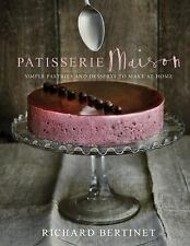 Patisserie Maison : Simple Pastries and Desserts to Make at Home by Richard Bert