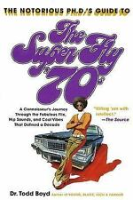 The Notorious Phd's Guide to the Super Fly '70s: A Connoisseur's Journey Through