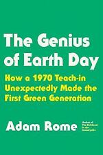 The Genius of Earth Day : How a 1970 Teach-In Unexpectedly Made the First...