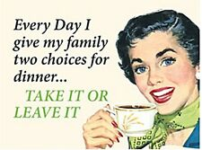 Every day I Give My Family Two Choices.. Funny Steel Wall Sign   (hb)  REDUCED +