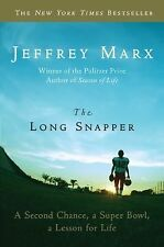 The Long Snapper : A Second Chance, a Super Bowl, a Lesson for Life by...