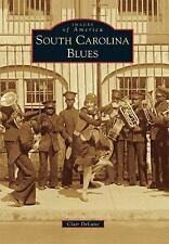 Images of America: South Carolina Blues by Clair DeLune (2015, Paperback)