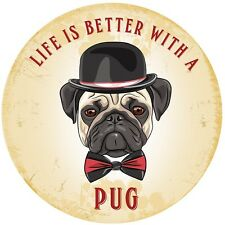 Life Is A Better With A Pug large, round steel sign 300mm diameter (og)