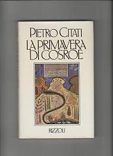 La primavera di COSROE Pietro Citati Prima Edizione 1977 RIZZOLI