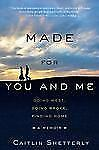 Made for You and Me: Going West, Going Broke, Finding Home, Shetterly, Caitlin,