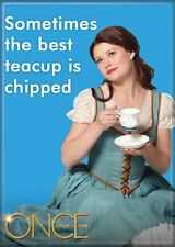 "Once Upon A Time Photo Quality Magnet: Belle ""Sometimes the best teacup is..."