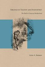 Siblings in Tolstoy and Dostoevsky : The Path to Universal Brotherhood by...