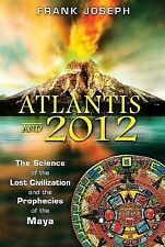 Atlantis and 2012: The Science of the Lost Civilization and the Prophecies of th